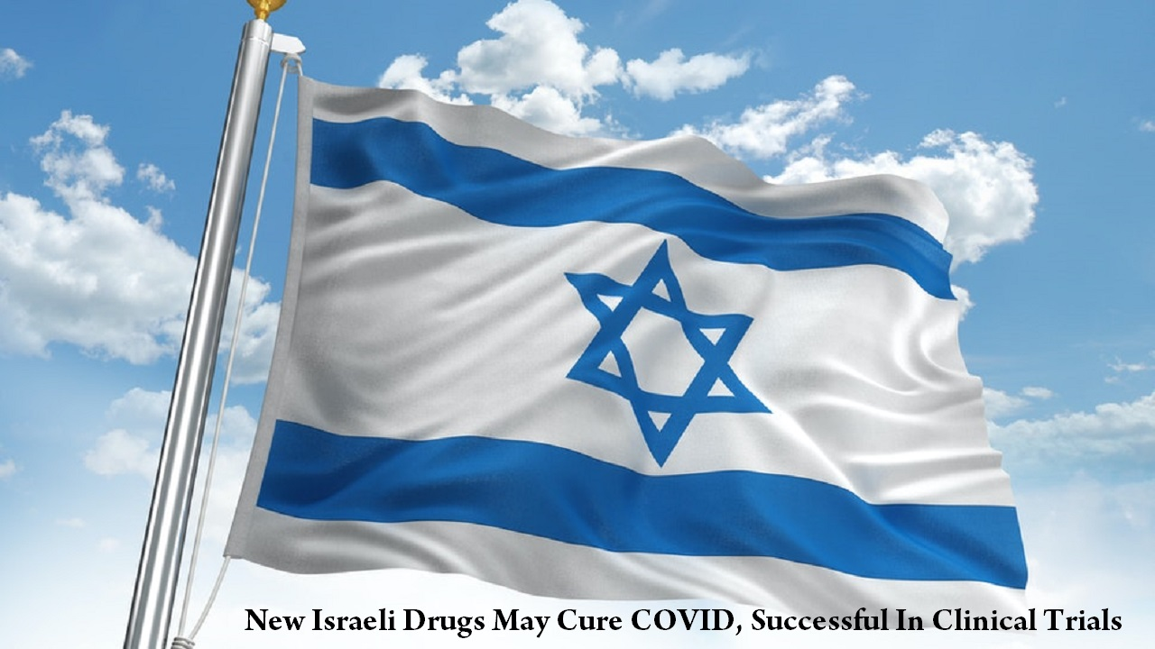 New Israeli Drugs May Cure COVID Successful In Clinical Trials